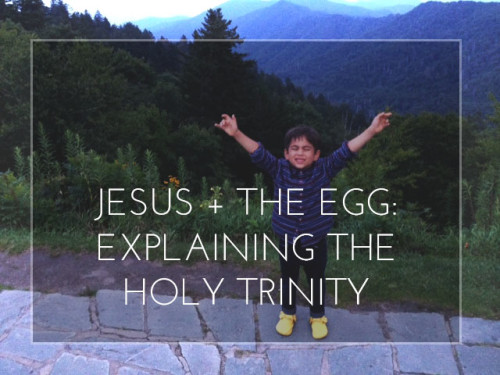 Jesus + The Egg:  Explaining the Holy Trinity